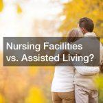 Nursing Facilities vs. Assisted Living?